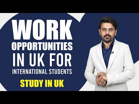 Work Opportunities in UK for International Students | Study in UK Student Visa | Study Abroad 2020
