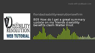 809 How do I get a great summary update on my friends disability benefits claim Walter Hnot