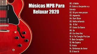 Baixar Músicas MPB Para Relaxar 2020 & As Melhores Musicas do MPB Brasileiro 2020