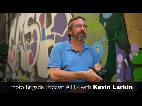 Kevin Larkin - Photo Brigade Podcast #112