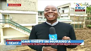 Car theft suspects to appear in Murang'a court after being caught.