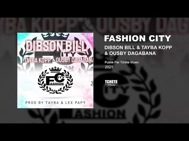 DIBSON BILL FT. TAYBA KOPP & OUSBY DAGABANA - FASHION CITY