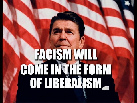 "Ronald Reagan: ""Fascism will come in the form of Liberalism"""