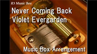 Never Coming Back/Violet Evergarden [Music Box]