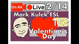Valentine's Day - Mark Kulek Live Stream Lesson   #163 - English Practice - ESL