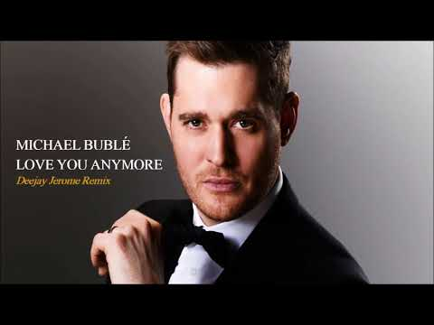 Michael Bublé - Love You Anymore (Deejay Jerome Remix)