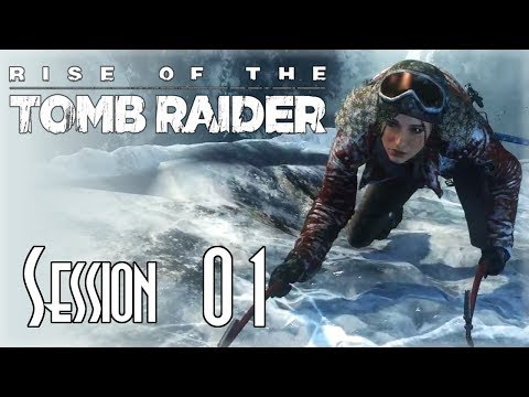 Let's Blindly Stream Rise of the Tomb Raider! - Session 01