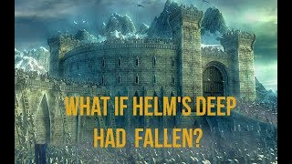 What if Helm's Deep had Fallen? - LOTR Theory