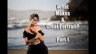 What Makes a Great Portrait?  Part 1- Emotion, Technical, Story Telling or Something Else?