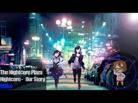Nightcore- Our Story {Mako}