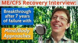 ME/CFS Recovery: 7 years of failed mind/body & physical treatments turned around