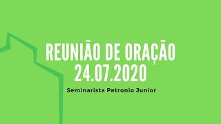 Reunião de Oração | Seminarista Petronio Junior - 24.07.2020