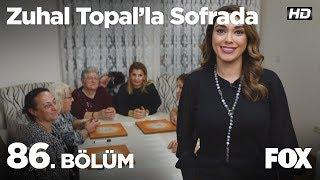 Zuhal Topal'la Sofrada 86. Bölüm