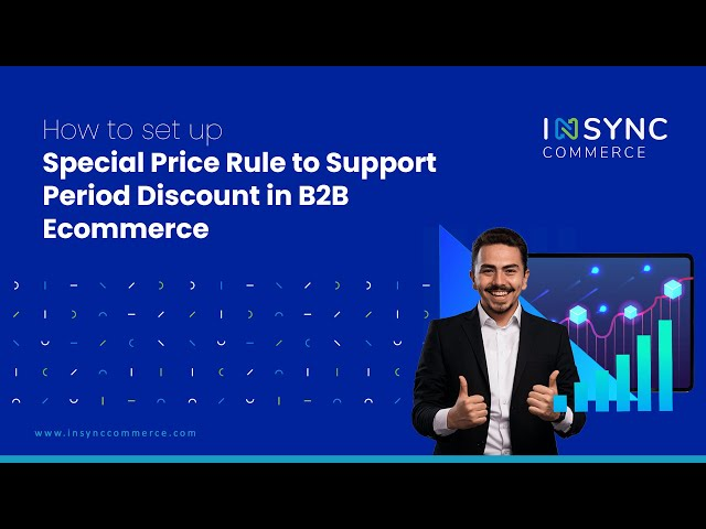 How to set up Special Price Rule to Support Period Discount in B2B Ecommerce | INSYNC Commerce