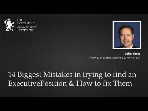 14 Biggest Mistakes in trying to find an Executive Position & How to fix Them