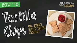 How To Make Tortilla Chips [crispy, Gluten Free, Oil Free, Low Fat, Low Sodium & Cheap!)
