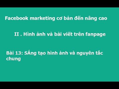 Facebook marketing cơ bản đến nâng cao - Sáng tạo hình ảnh và nguyên tắc chung trên fanpage -Bài 13