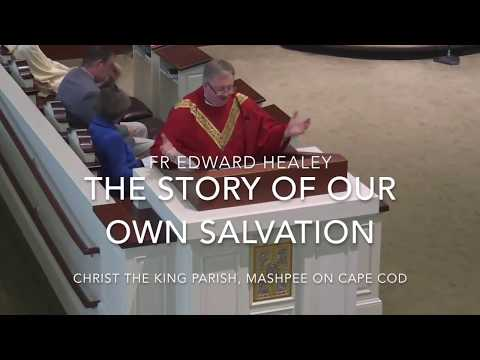 The Story of Our Own Salvation ~ Fr  Edward Healey