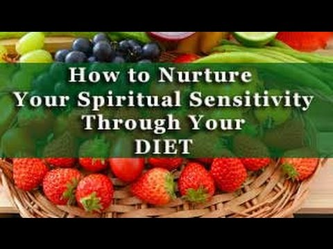 How to Nurture Your Spiritual Sensitivity Through Your Diet