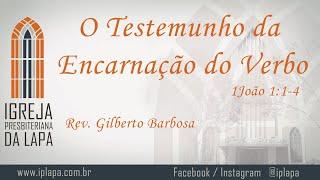 O Testemunho da Encarnação do Verbo (1João 1:1-4) por Rev. Gilberto Barbosa