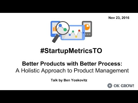 Ben Yoskovitz: Better Products with Better Process (Startup Metrics Toronto November 2016)