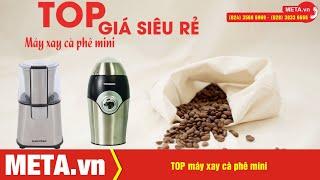 TOP máy xay cà phê mini chất lượng, giá rẻ