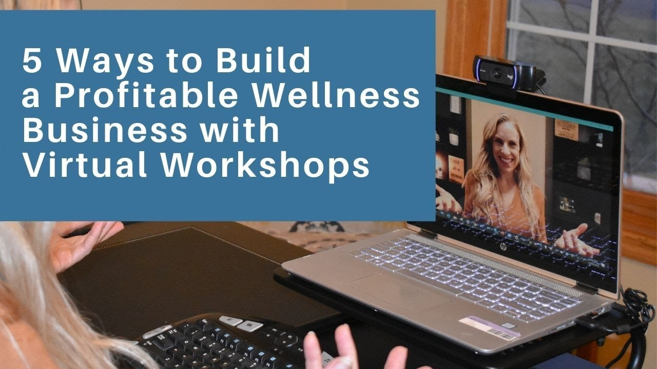 5 Ways to Build a Profitable Wellness Business with Virtual Workshops