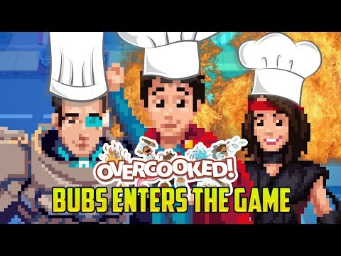 Overcooked: BUBS ENTERS THE GAME! WE NEED A FIRE EXTINGUISHER |