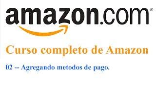 02 - Curso completo de Amazon - Agregando metodos de pago