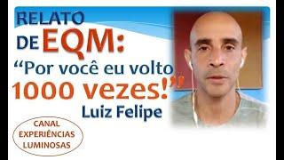 """EQM-Relato de Luiz Felipe: """"por você eu volto 1000 vezes"""""""