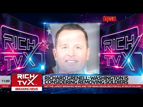 Richard Grenell: Washington Is Considering Removing Soldiers From Germany