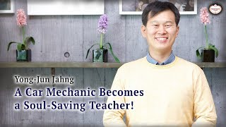 A Car Mechanic Becomes a Soul-Saving Teacher! : Yong-Jun Jahng, Hanmaum Church
