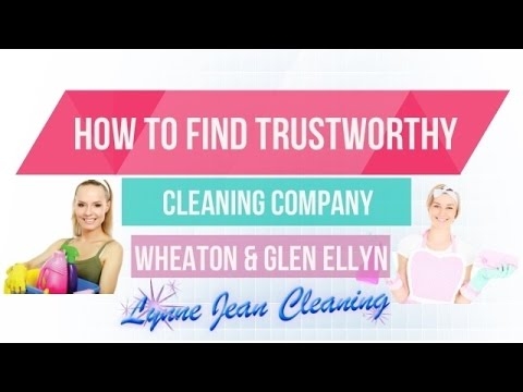 How to Find a Trustworthy Cleaning Company in Wheaton & Glen Ellyn