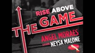 angel moraes feat neysa malone rise above the game ralphi rosario club mix