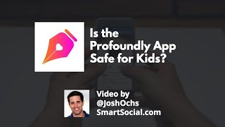 Is the Profoundly App Safe for Kids? by Josh Ochs – Smart Social
