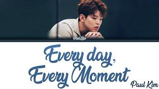 Paul Kim (폴킴) - 'Every day, Every Moment' (모든 날, 모든 순간) [Lyrics Eng/Rom/Han/가사]