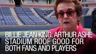 Billie Jean King: Arthur Ashe Stadium Roof Good For Both Fans And Players