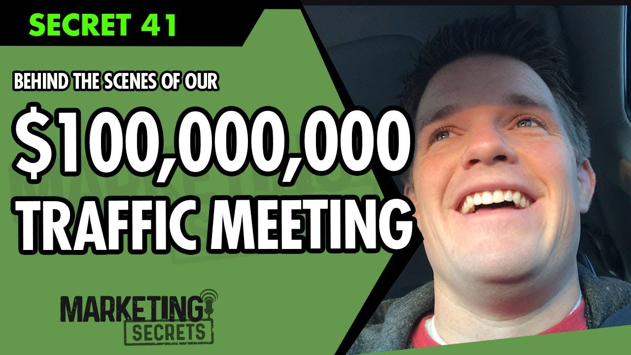 Secret #41: Behind The Scenes Of Our $100,000,000 Traffic Meeting