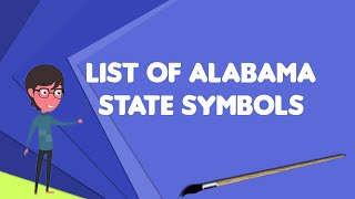What is List of Alabama state symbols?, Explain List of Alabama state symbols