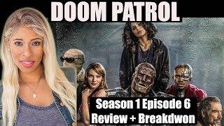 DC Universe DOOM PATROL- Season 1 Episode 6 - Review + Breakdown+ Comic Characters Explained