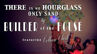 Builder of the House - 'There Is No Hourglass, Only Sand' (OFFICIAL MUSIC VIDEO)