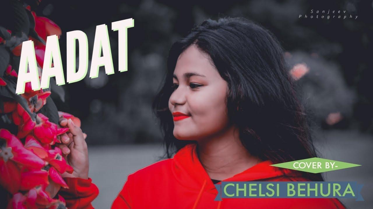 Download Aadat | Jal | Chelsi Behura | Cover | Atif Aslam | Kalyug