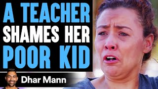 Teacher Shames Poor Kid In Class, Instantly Regrets It | Dhar Mann