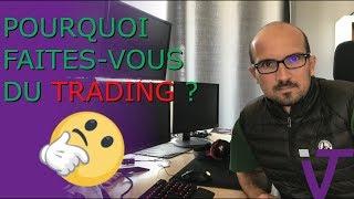 Pourquoi faites-vous du Trading ?