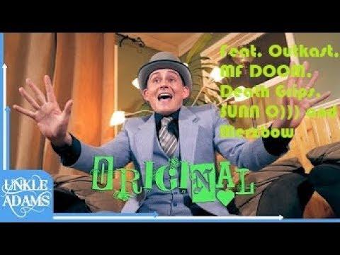 Unkle Adams- Original ft. Outkast, MF DOOM, Death Grips, SUNN O))) and Merzbow
