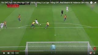 Tin Thể Thao 24h Hôm Nay (19h - 28/8): Vòng 2 La Liga - Vắng CR7, Real Madrid Bị Valencia Cầm Hòa