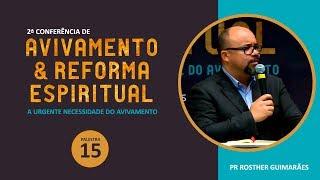 2ª Conferência de Avivamento e Reforma Espiritual - Palestra 15 - Pr Rosther Guimarães