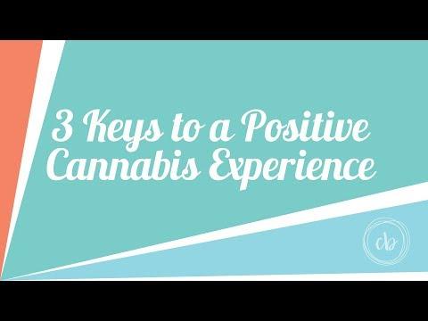 3 Keys to a Positive Cannabis Experience