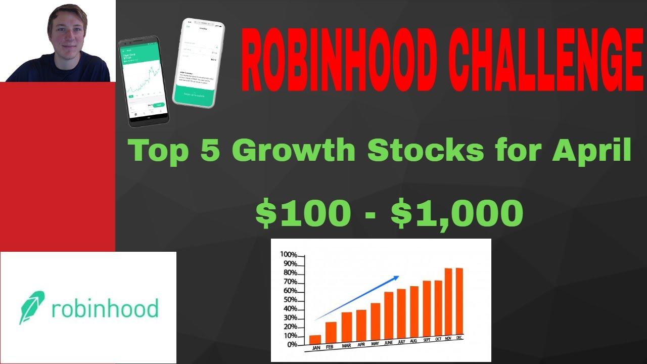 Top 5 Growth Stocks for April - Robinhood Challenge #2 ...
