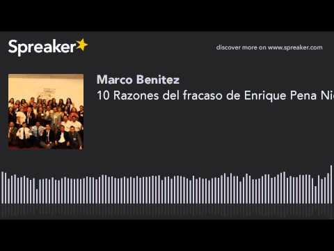 10 Razones del fracaso de Enrique Pena Nieto...